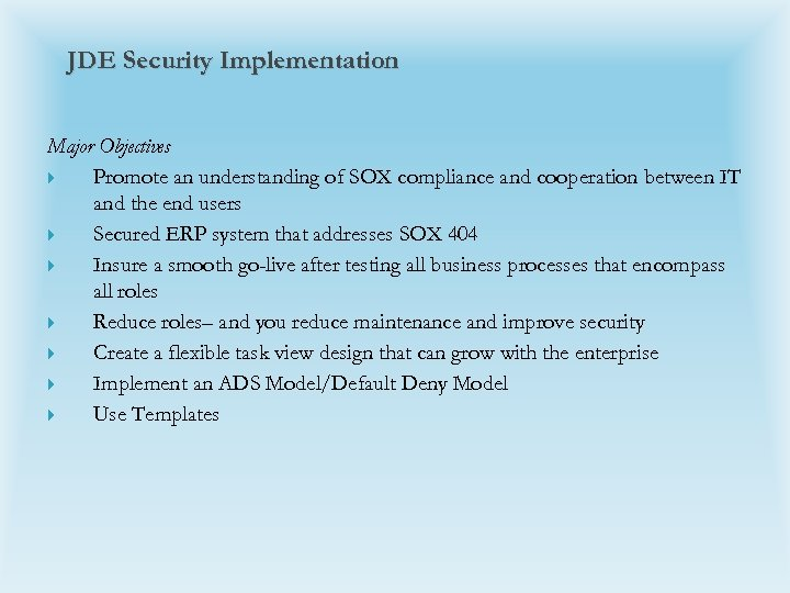 JDE Security Implementation Major Objectives Promote an understanding of SOX compliance and cooperation between