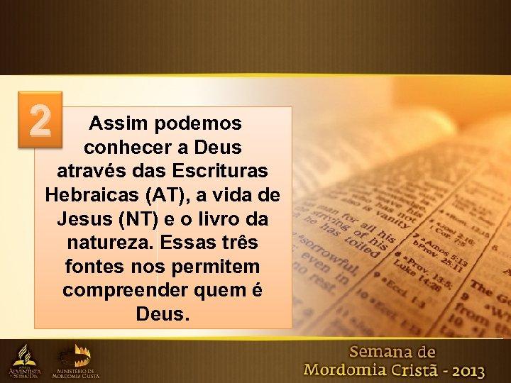 2 Assim podemos conhecer a Deus através das Escrituras Hebraicas (AT), a vida de