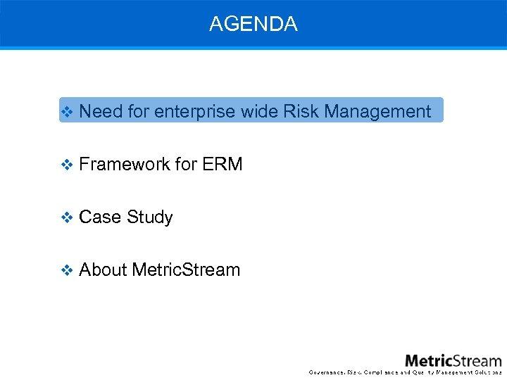 AGENDA v Need for enterprise wide Risk Management v Framework for ERM v Case