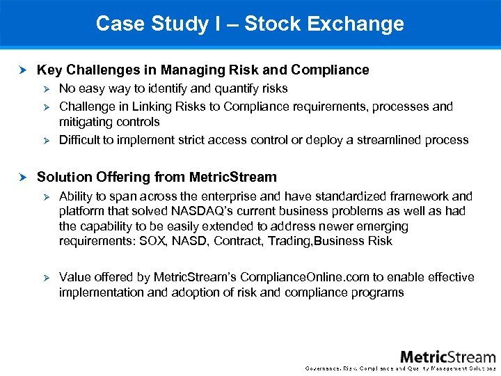Case Study I – Stock Exchange Key Challenges in Managing Risk and Compliance Ø
