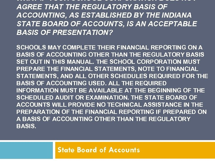 WHAT IF YOUR SCHOOL CORPORATION DOES NOT AGREE THAT THE REGULATORY BASIS OF ACCOUNTING,