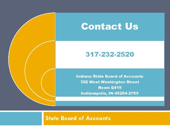 Contact Us 317 -232 -2520 Indiana State Board of Accounts 302 West Washington Street