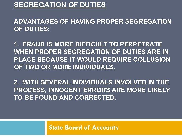 SEGREGATION OF DUTIES ADVANTAGES OF HAVING PROPER SEGREGATION OF DUTIES: 1. FRAUD IS MORE