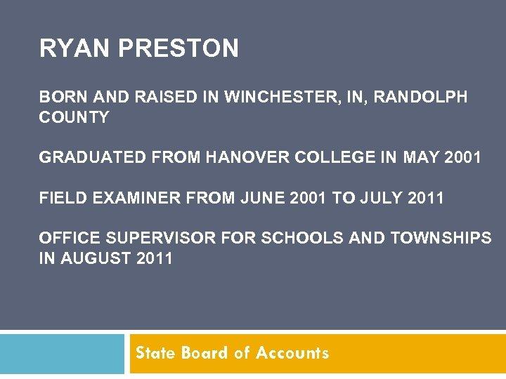 RYAN PRESTON BORN AND RAISED IN WINCHESTER, IN, RANDOLPH COUNTY GRADUATED FROM HANOVER COLLEGE