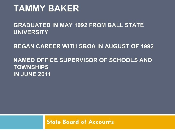 TAMMY BAKER GRADUATED IN MAY 1992 FROM BALL STATE UNIVERSITY BEGAN CAREER WITH SBOA