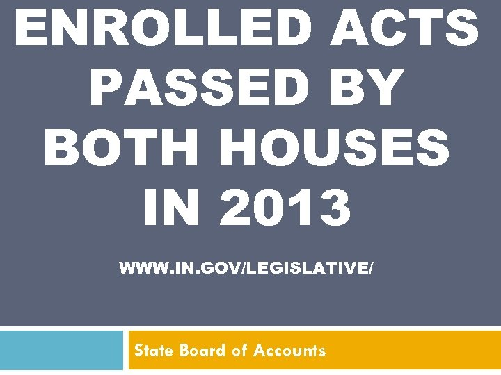 ENROLLED ACTS PASSED BY BOTH HOUSES IN 2013 WWW. IN. GOV/LEGISLATIVE/ State Board of