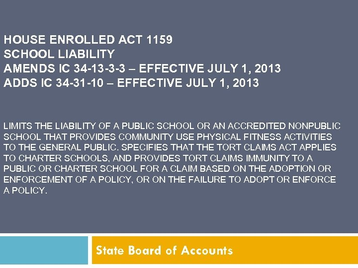 HOUSE ENROLLED ACT 1159 SCHOOL LIABILITY AMENDS IC 34 -13 -3 -3 – EFFECTIVE