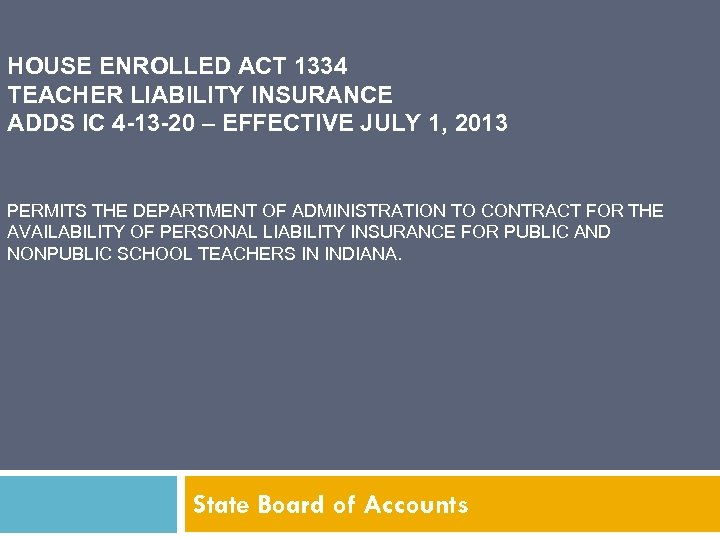 HOUSE ENROLLED ACT 1334 TEACHER LIABILITY INSURANCE ADDS IC 4 -13 -20 – EFFECTIVE