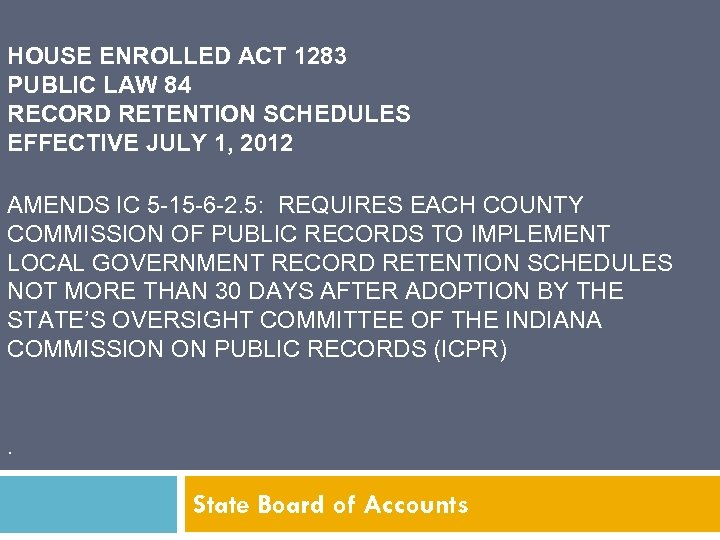 HOUSE ENROLLED ACT 1283 PUBLIC LAW 84 RECORD RETENTION SCHEDULES EFFECTIVE JULY 1, 2012