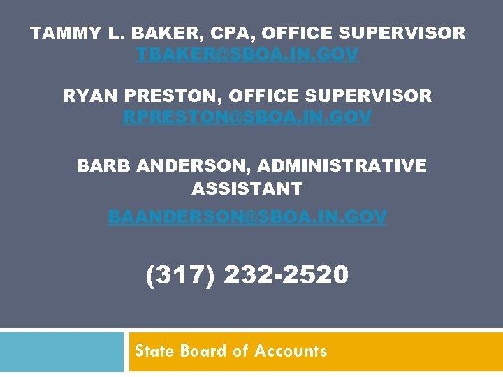 TAMMY L. BAKER, CPA, OFFICE SUPERVISOR TBAKER@SBOA. IN. GOV RYAN PRESTON, OFFICE SUPERVISOR RPRESTON@SBOA.