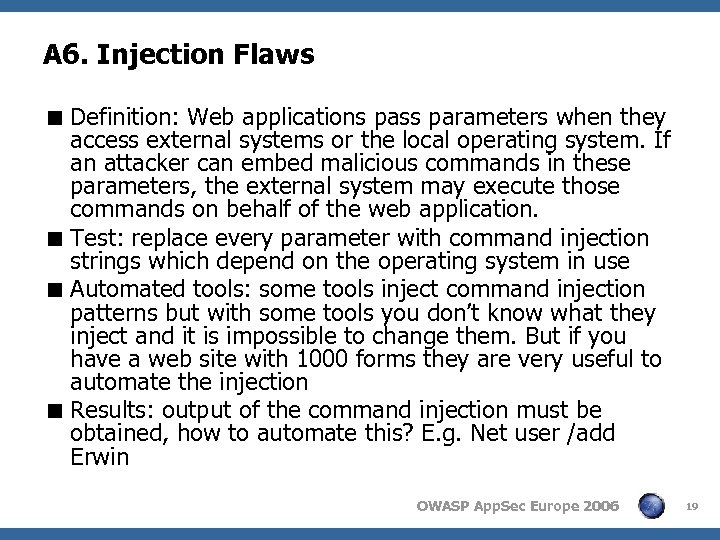 A 6. Injection Flaws < Definition: Web applications pass parameters when they access external