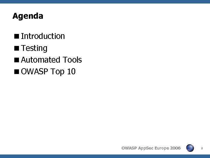 Agenda <Introduction <Testing <Automated Tools <OWASP Top 10 OWASP App. Sec Europe 2006 2