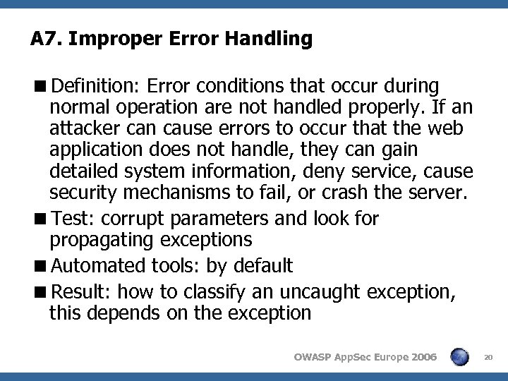 A 7. Improper Error Handling <Definition: Error conditions that occur during normal operation are