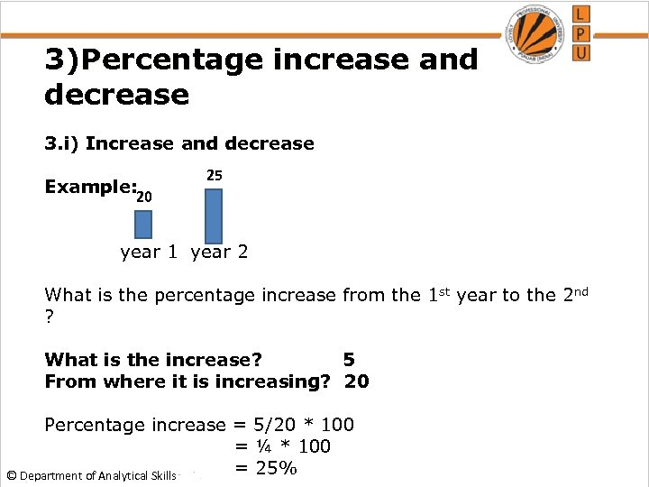 3)Percentage increase and decrease 3. i) Increase and decrease Example: 25 20 year 1