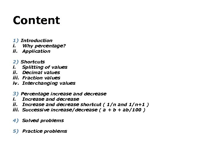 Content 1) Introduction i. Why percentage? ii. Application 2) i. iii. iv. Shortcuts Splitting