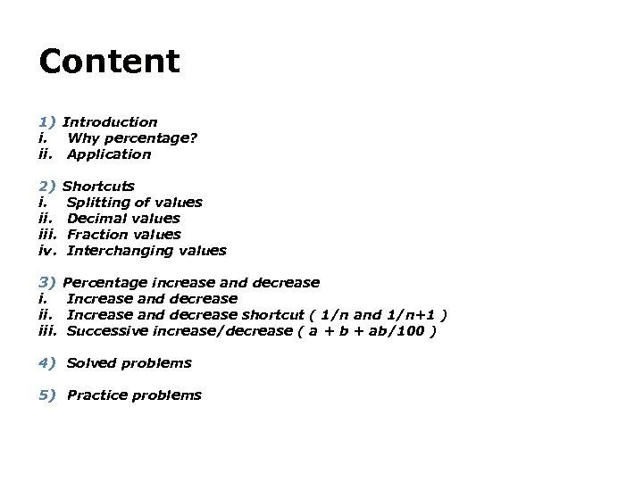 Content 1) Introduction i. Why percentage? ii. Application 2) i. iii. iv. Shortcuts Splitting