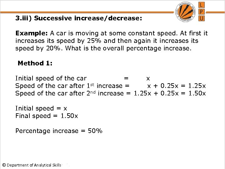 3. iii) Successive increase/decrease: Example: A car is moving at some constant speed. At