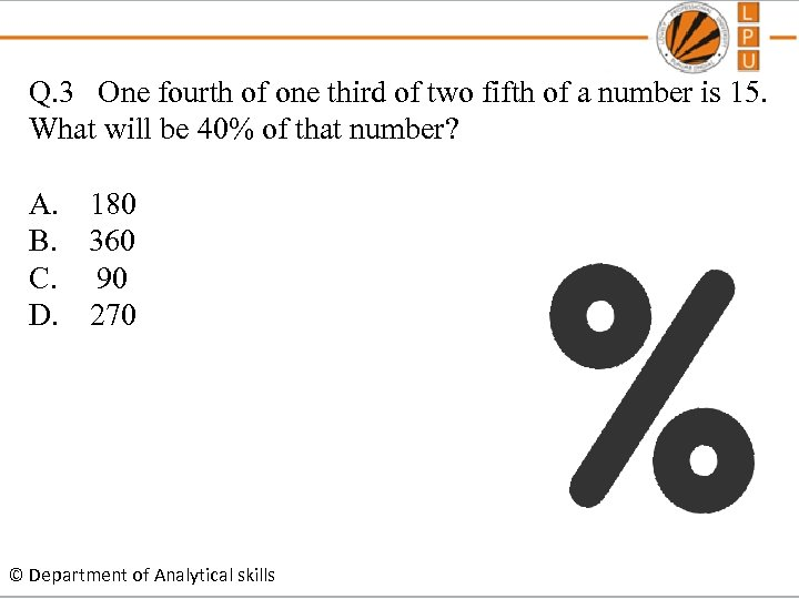 Q. 3 One fourth of one third of two fifth of a number is