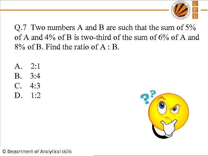 Q. 7 Two numbers A and B are such that the sum of 5%