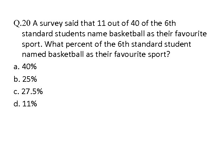 Q. 20 A survey said that 11 out of 40 of the 6 th