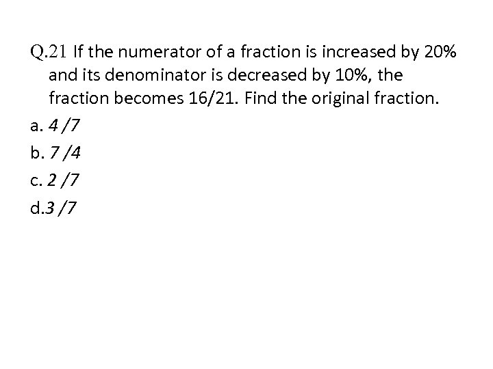 Q. 21 If the numerator of a fraction is increased by 20% and its