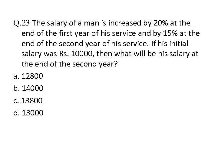 Q. 23 The salary of a man is increased by 20% at the end