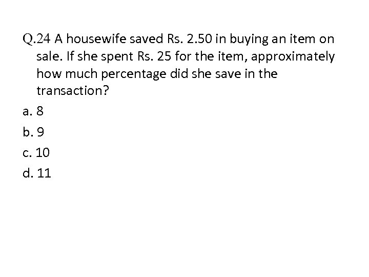 Q. 24 A housewife saved Rs. 2. 50 in buying an item on sale.