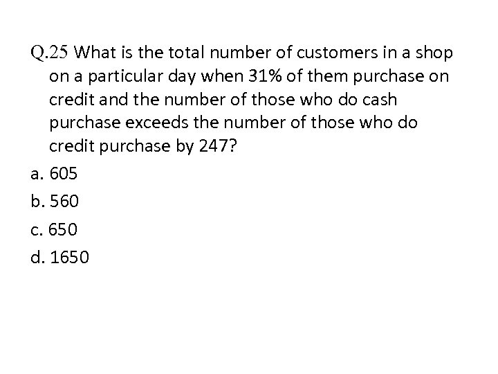 Q. 25 What is the total number of customers in a shop on a
