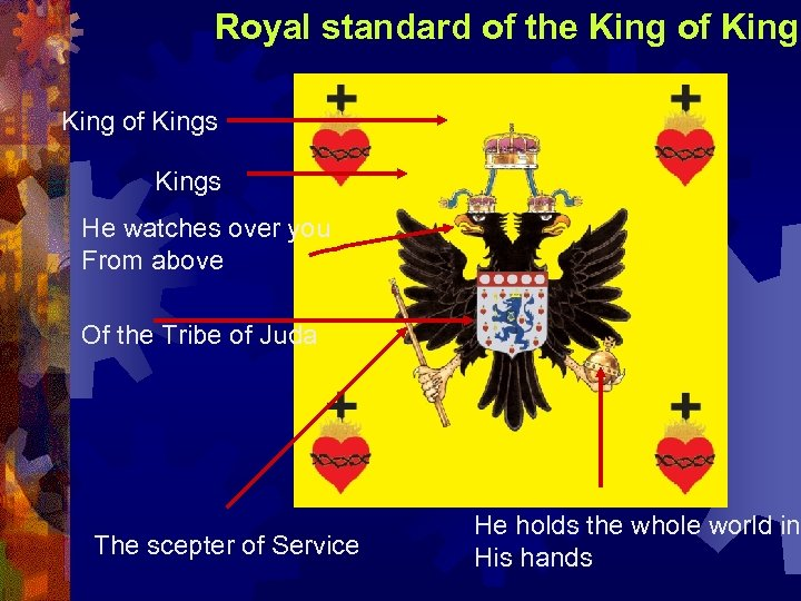 Royal standard of the King of Kings He watches over you From above Of