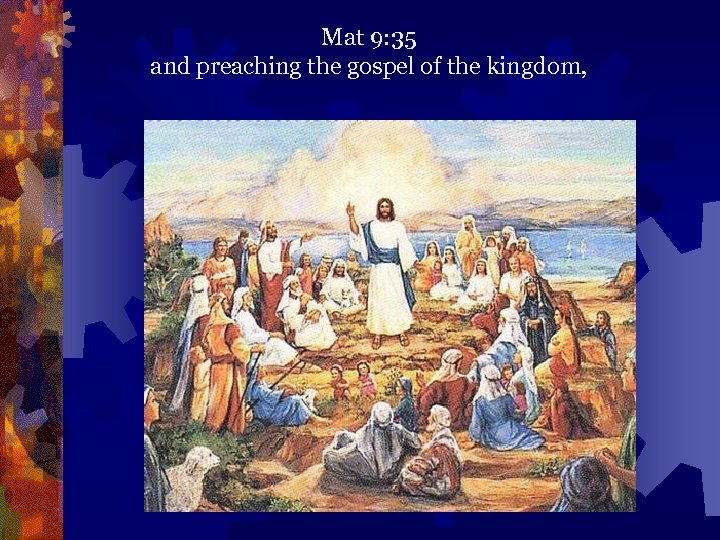 Mat 9: 35 and preaching the gospel of the kingdom,
