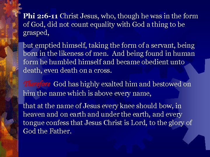 Phi 2: 6 -11 Christ Jesus, who, though he was in the form of