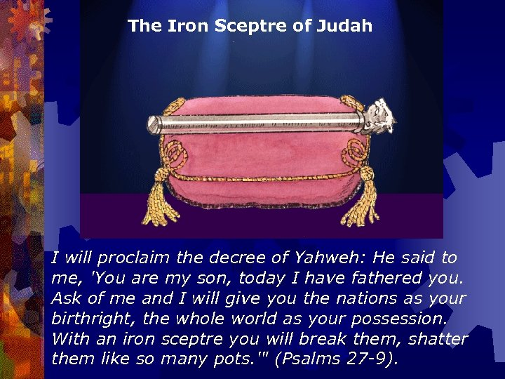 The Iron Sceptre of Judah I will proclaim the decree of Yahweh: He said