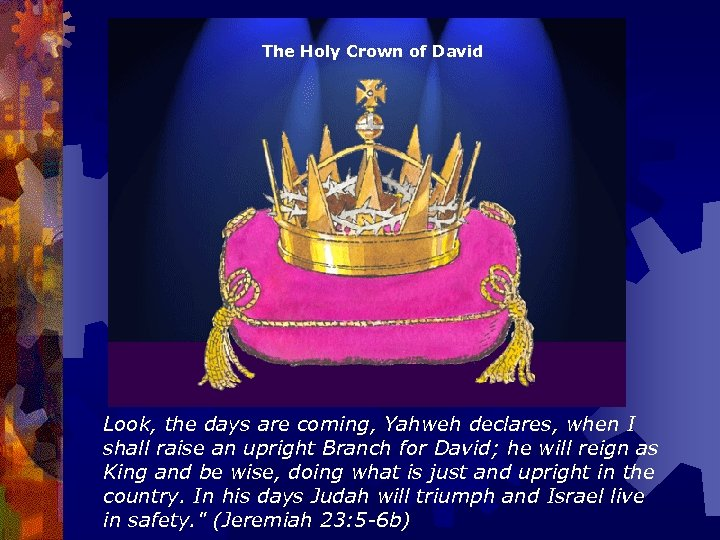 The Holy Crown of David Look, the days are coming, Yahweh declares, when I