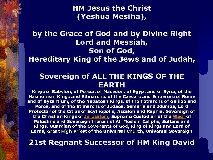 HM Jesus the Christ (Yeshua Mesiha), by the Grace of God and by Divine