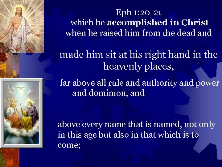 Eph 1: 20 -21 which he accomplished in Christ when he raised him from