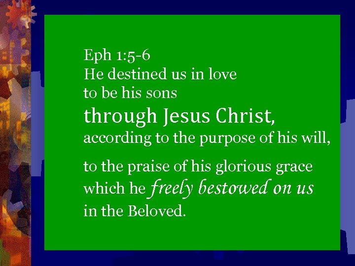 Eph 1: 5 -6 He destined us in love to be his sons through