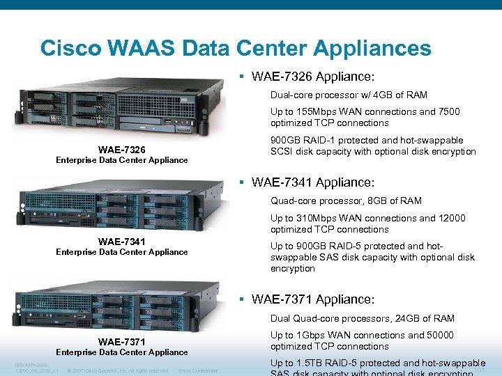 Cisco WAAS Data Center Appliances § WAE-7326 Appliance: Dual-core processor w/ 4 GB of