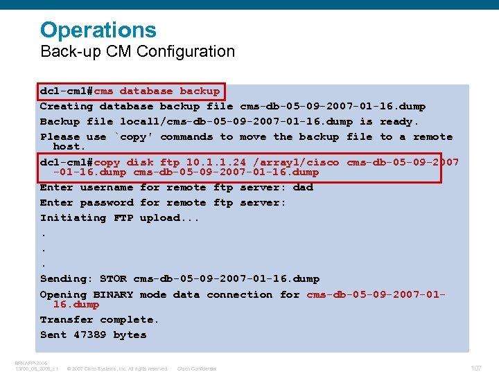 Operations Back-up CM Configuration dc 1 -cm 1#cms database backup Creating database backup file