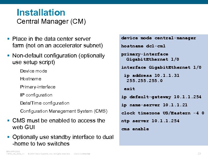 Installation Central Manager (CM) § Place in the data center server farm (not on
