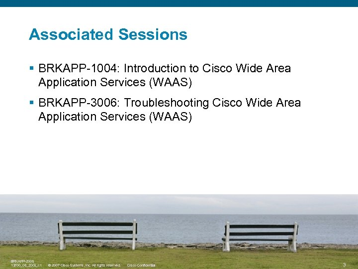 Associated Sessions § BRKAPP-1004: Introduction to Cisco Wide Area Application Services (WAAS) § BRKAPP-3006: