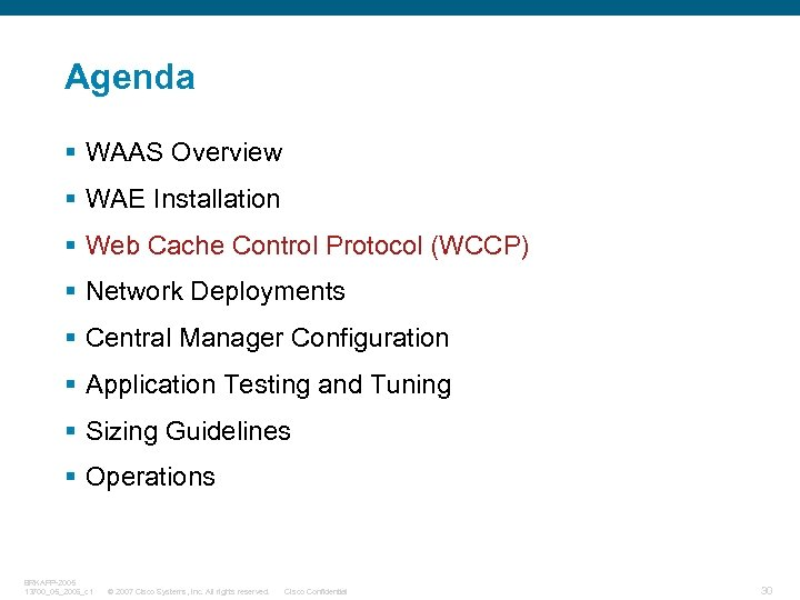Agenda § WAAS Overview § WAE Installation § Web Cache Control Protocol (WCCP) §