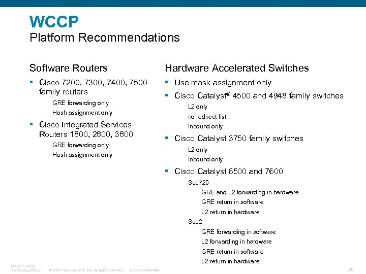 WCCP Platform Recommendations Software Routers Hardware Accelerated Switches § Cisco 7200, 7300, 7400, 7500