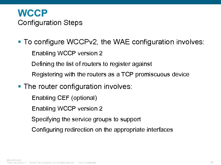 WCCP Configuration Steps § To configure WCCPv 2, the WAE configuration involves: Enabling WCCP