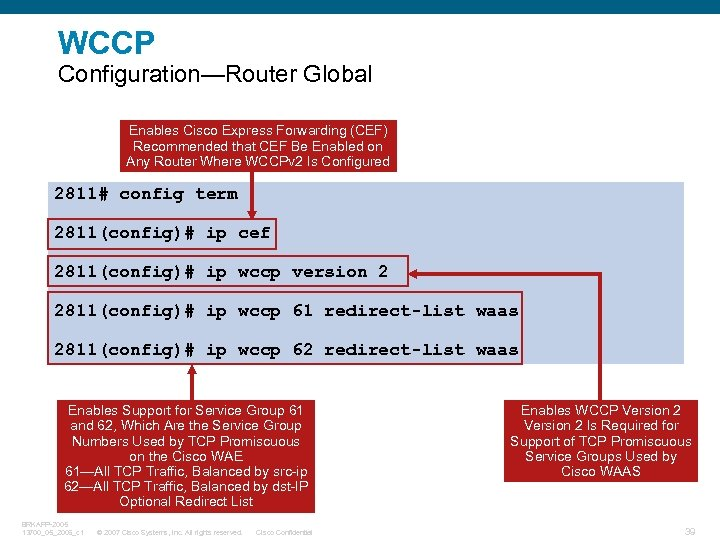 WCCP Configuration—Router Global Enables Cisco Express Forwarding (CEF) Recommended that CEF Be Enabled on