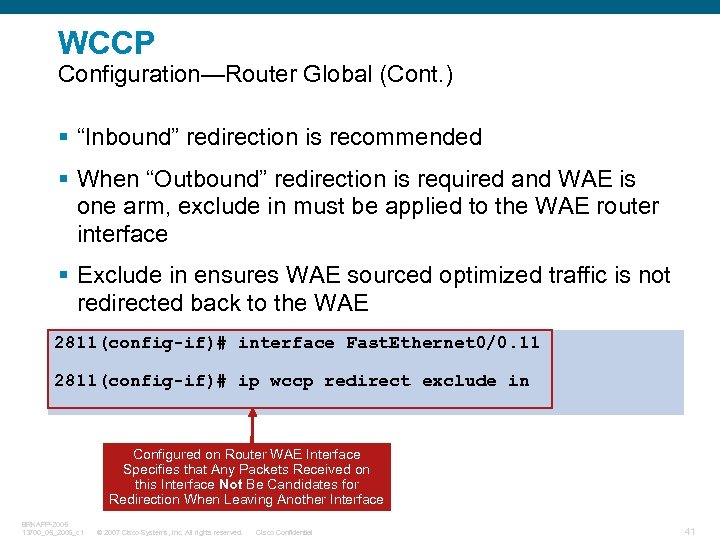 "WCCP Configuration—Router Global (Cont. ) § ""Inbound"" redirection is recommended § When ""Outbound"" redirection"