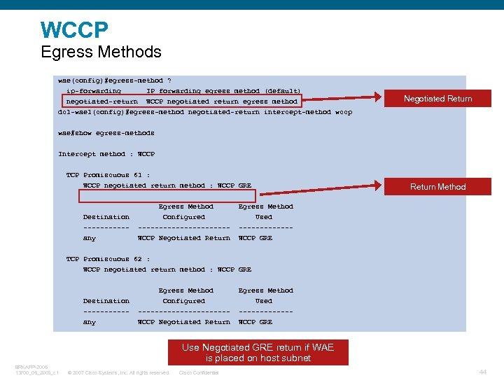 WCCP Egress Methods wae(config)#egress-method ? ip-forwarding IP forwarding egress method (default) negotiated-return WCCP negotiated