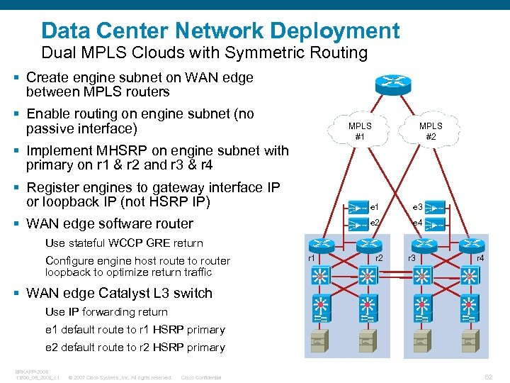 Data Center Network Deployment Dual MPLS Clouds with Symmetric Routing § Create engine subnet