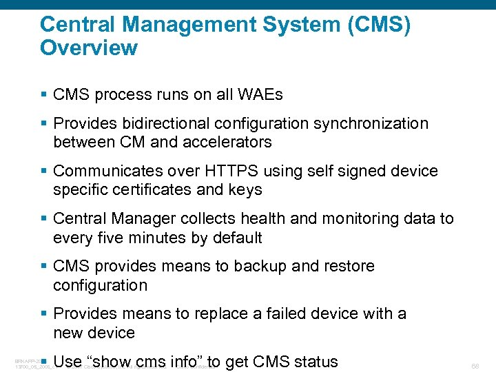 Central Management System (CMS) Overview § CMS process runs on all WAEs § Provides