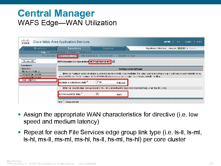 Central Manager WAFS Edge—WAN Utilization § Assign the appropriate WAN characteristics for directive (i.