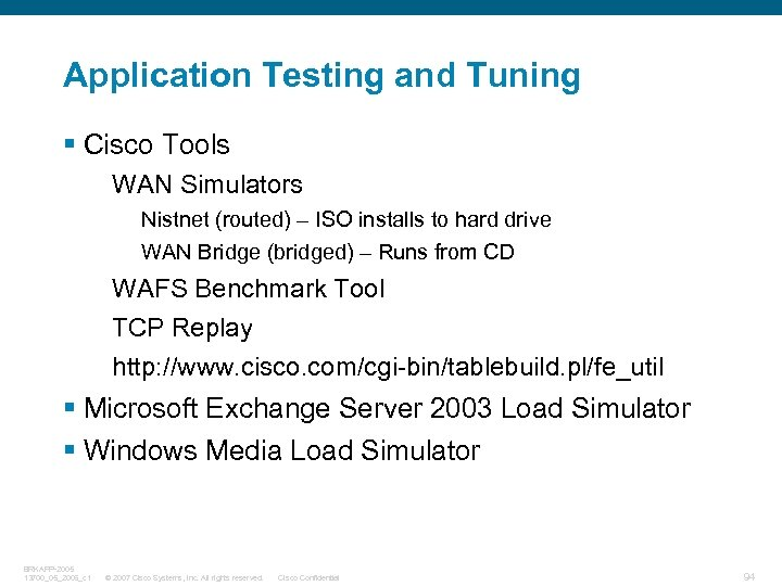 Application Testing and Tuning § Cisco Tools WAN Simulators Nistnet (routed) – ISO installs